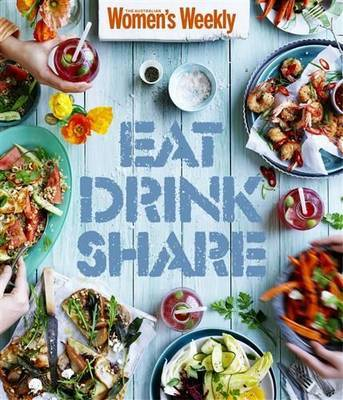 Eat Drink Share by The Australian Women's Weekly