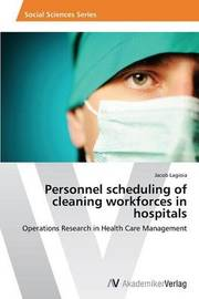 Personnel Scheduling of Cleaning Workforces in Hospitals by Lagioia Jacob