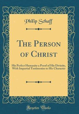 The Person of Christ by Philip Schaff