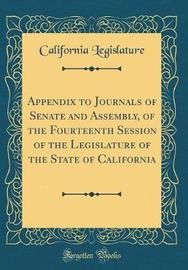 Appendix to Journals of Senate and Assembly, of the Fourteenth Session of the Legislature of the State of California (Classic Reprint) by California Legislature image