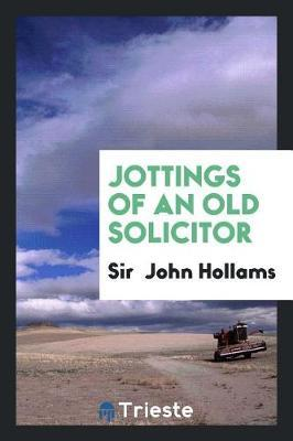 Jottings of an Old Solicitor by Sir Hollams