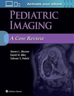 Pediatric Imaging: A Core Review by Steven L. Blumer