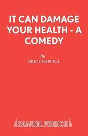 It Can Damage Your Health by Eric Chappell