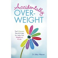 Accidentally Overweight: Solve Your Weight Loss Puzzle by Libby Weaver image