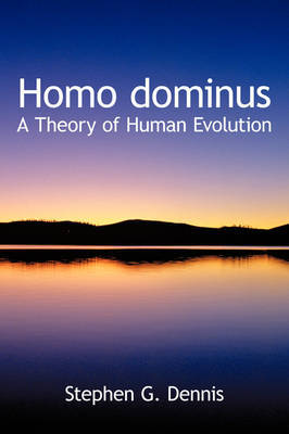 Homo Dominus: A Theory of Human Evolution by Stephen G. Dennis image