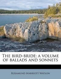 The Bird-Bride; A Volume of Ballads and Sonnets by Rosamund Marriott Watson