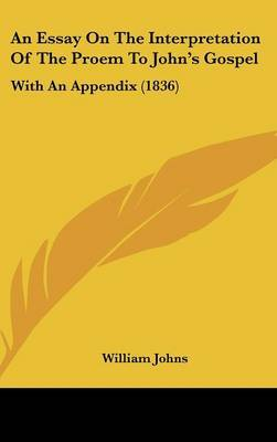 An Essay On The Interpretation Of The Proem To John's Gospel: With An Appendix (1836) by William Johns image