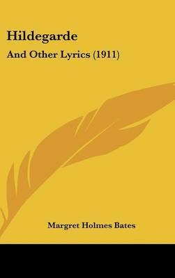 Hildegarde: And Other Lyrics (1911) by Margret Holmes Bates image