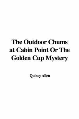 The Outdoor Chums at Cabin Point or the Golden Cup Mystery by Quincy Allen