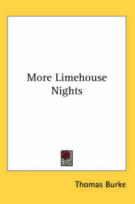 More Limehouse Nights by Thomas Burke