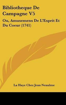 Bibliotheque De Campagne V5: Ou, Amusemens De L'Esprit Et Du Coeur (1741) by La Haye Chez Jean Neaulme