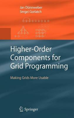 Higher-Order Components for Grid Programming by Jan Dunnweber