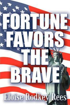 Fortune Favors the Brave by Eloise Rodkey Rees