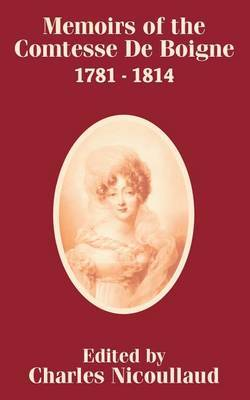Memoirs of the Comtesse de Boigne 1781 - 1814