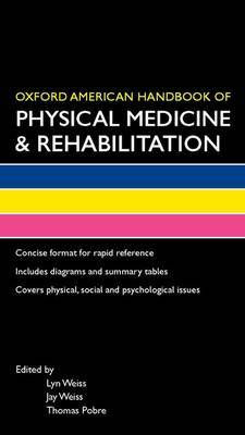 Oxford American Handbook of Physical Medicine & Rehabilitation by Lyn Weiss