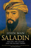 Saladin: The Life, the Legend and the Islamic Empire by John Man