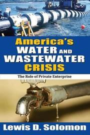 America's Water and Wastewater Crisis by Lewis D Solomon