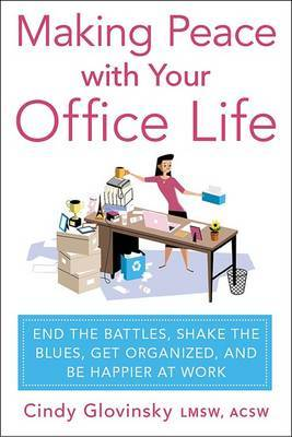 Making Peace with Your Office Life by Cindy Glovinsky