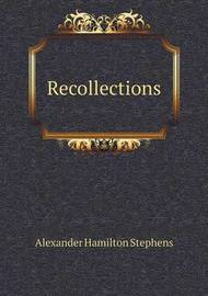 Recollections by Alexander Hamilton Stephens