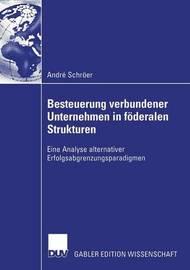 Besteuerung Verbundener Unternehmen in Foderalen Strukturen by Andr Schr Er