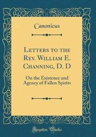 Letters to the Rev. William E. Channing, D. D by Canonicus Canonicus image