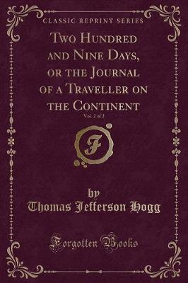 Two Hundred and Nine Days, or the Journal of a Traveller on the Continent, Vol. 2 of 2 (Classic Reprint) by Thomas Jefferson Hogg image