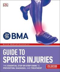 BMA Guide to Sports Injuries: The Essential Step-by-Step Guide to Prevention, Diagnosis, and Treatment by DK