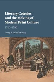 Literary Coteries and the Making of Modern Print Culture by Betty A. Schellenberg
