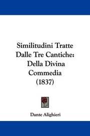 Similitudini Tratte Dalle Tre Cantiche: Della Divina Commedia (1837) by Dante Alighieri