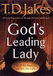 God's Leading Lady: Claiming Your Place in God's Spotlight by T.D. Jakes image