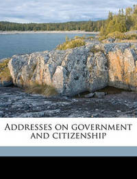 Addresses on Government and Citizenship by Elihu Root