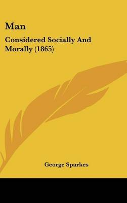 Man: Considered Socially And Morally (1865) by George Sparkes image