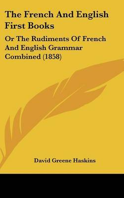 The French And English First Books: Or The Rudiments Of French And English Grammar Combined (1858) by David Greene Haskins image