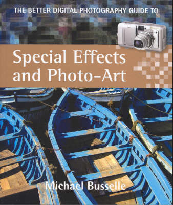 Better Digital Photography Guide to Special Effects and Photo-Art by Busselle Michael