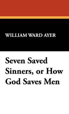 Seven Saved Sinners, or How God Saves Men by William Ward Ayer image