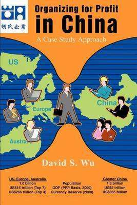 Organizing for Profit in China: A Case Study Approach by David S Wu