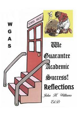 We Guarantee Academic Success!: Reflections by John H Williams image