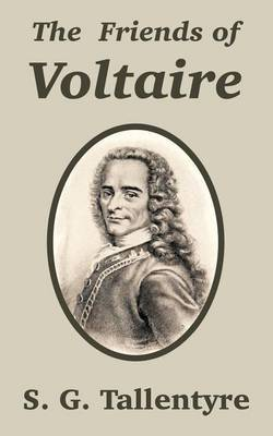 The Friends of Voltaire by S G Tallentyre
