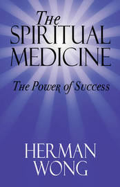 The Spiritual Medicine - The Power of Success by Herman Wong image
