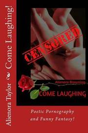 Come Laughing!: A Bawdy Book of Erotic Quickies! by Alienora Judith Taylor image
