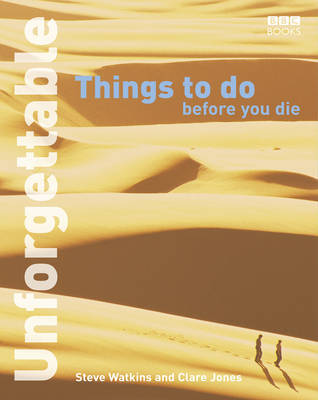 Unforgettable Things to Do Before You Die by Steve Watkins
