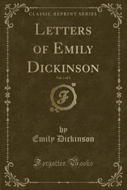 Letters of Emily Dickinson, Vol. 1 of 2 (Classic Reprint) by Emily Dickinson