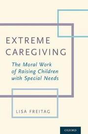 Extreme Caregiving by Lisa Freitag