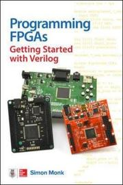 Programming FPGAs: Getting Started with Verilog by Simon Monk