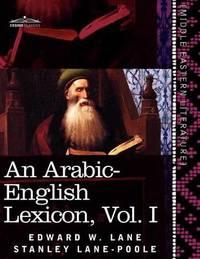 An Arabic-English Lexicon (in Eight Volumes), Vol. I by Edward W Lane