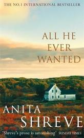 All He Ever Wanted by Anita Shreve image