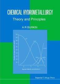 Chemical Hydrometallurgy: Theory And Principles by A.R. Burkin