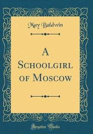 A Schoolgirl of Moscow (Classic Reprint) by May Baldwin image