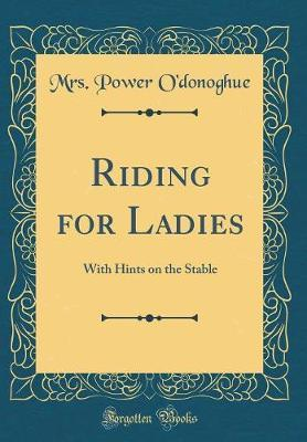 Riding for Ladies by Mrs Power O'Donoghue