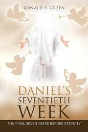 Daniel's Seventieth Week by Ronald F Green image